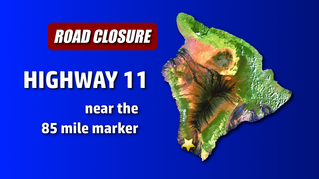 TRAFFIC ALERT: Highway 11 Closed Near Hawaiian Ocean View Estates