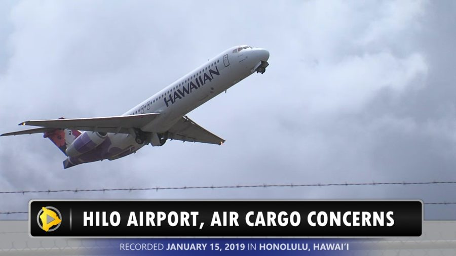 VIDEO: Hilo Airport, Air Cargo Concerns Discussed