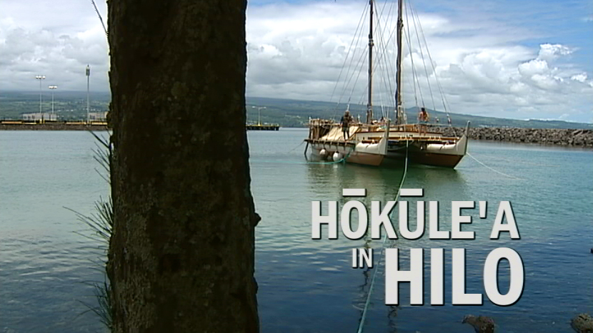 Hokule'a in Hilo – SPECIAL VIDEO SERIES