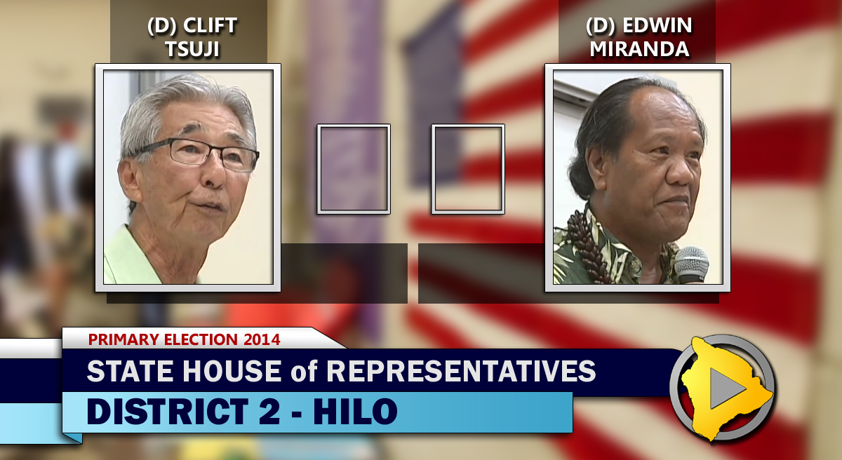 Election 2014: State House District 2 – Tsuji vs. Miranda