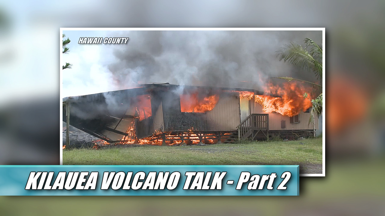 VIDEO SERIES: Volcano Talk On Kilauea Eruption