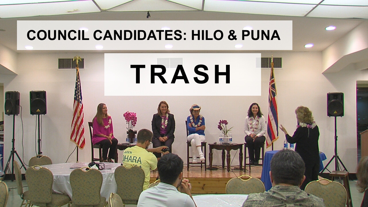 VIDEO: Trash – Hilo, Puna Council Candidates (5/14)